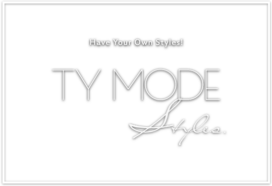 TY MODE Styles. Have your own styles!
